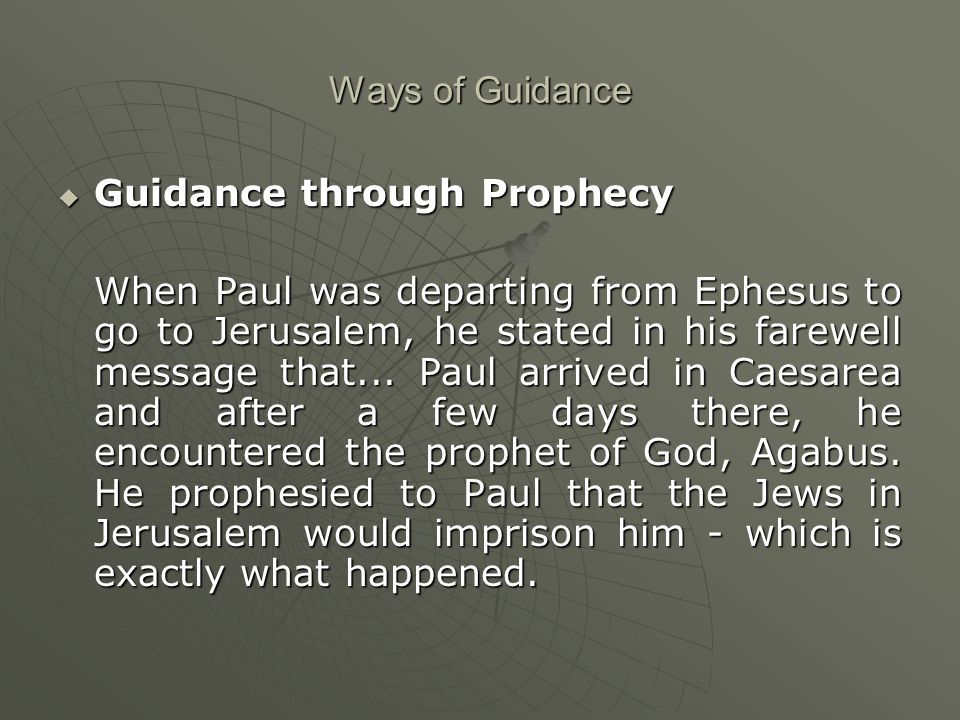 Ways of Guidance  Guidance through Prophecy When Paul was departing from Ephesus to go to Jerusalem, he stated in his farewell message that...