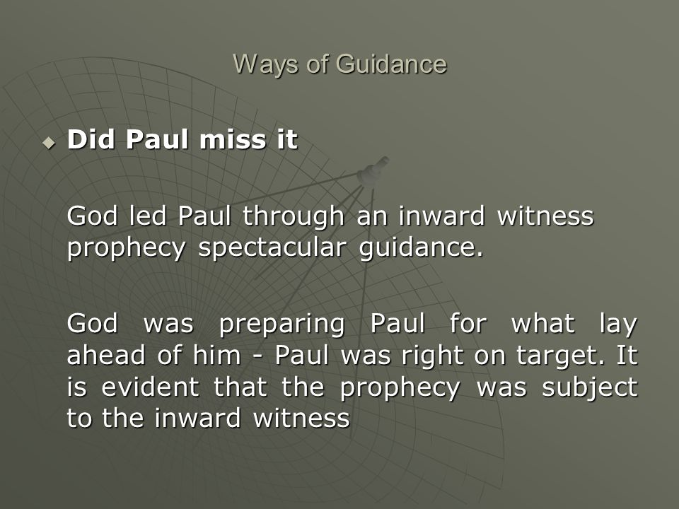 Ways of Guidance  Did Paul miss it God led Paul through an inward witness prophecy spectacular guidance.