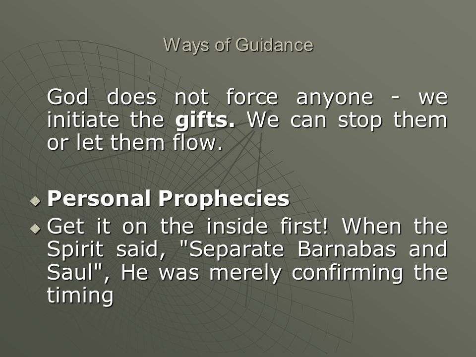 Ways of Guidance God does not force anyone - we initiate the gifts.