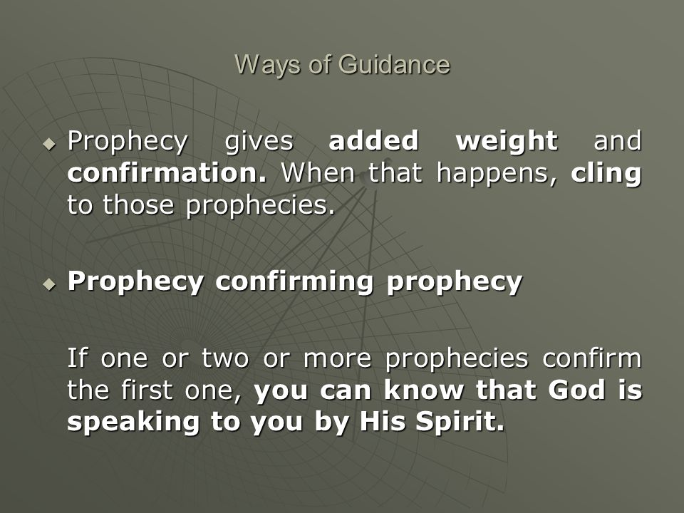 Ways of Guidance  Prophecy gives added weight and confirmation.
