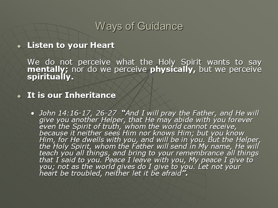 Ways of Guidance  Listen to your Heart We do not perceive what the Holy Spirit wants to say mentally; nor do we perceive physically, but we perceive spiritually.