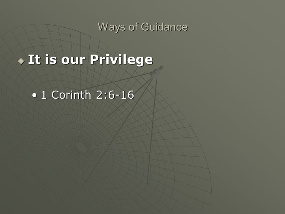 Ways of Guidance  It is our Privilege 1 Corinth 2:6-161 Corinth 2:6-16