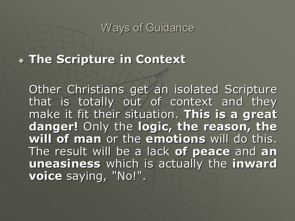 Ways of Guidance  The Scripture in Context Other Christians get an isolated Scripture that is totally out of context and they make it fit their situation.