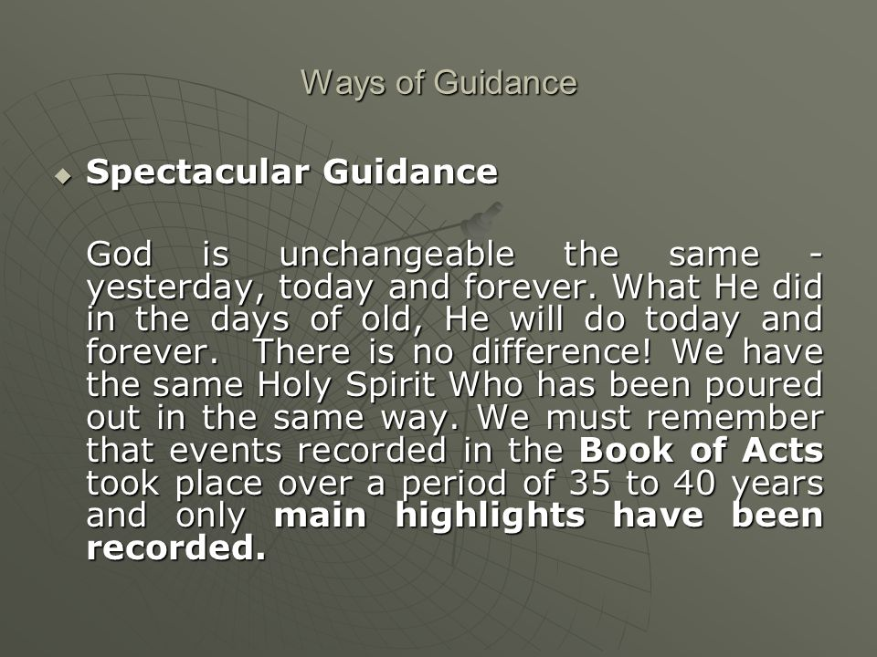 Ways of Guidance  Spectacular Guidance God is unchangeable the same - yesterday, today and forever.