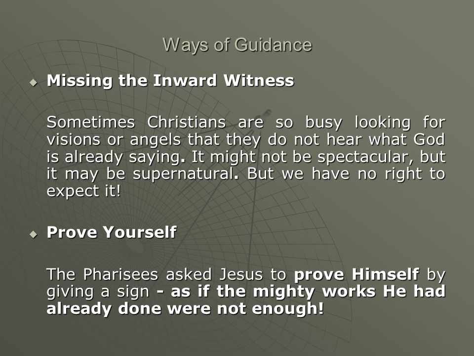Ways of Guidance  Missing the Inward Witness Sometimes Christians are so busy looking for visions or angels that they do not hear what God is already saying.