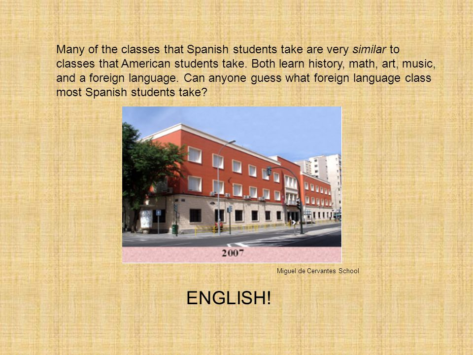 Many of the classes that Spanish students take are very similar to classes that American students take.