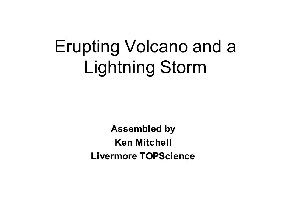 Erupting Volcano and a Lightning Storm Assembled by Ken Mitchell Livermore TOPScience