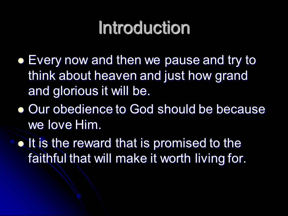 Introduction Every now and then we pause and try to think about heaven and just how grand and glorious it will be. Every now and then we pause and try