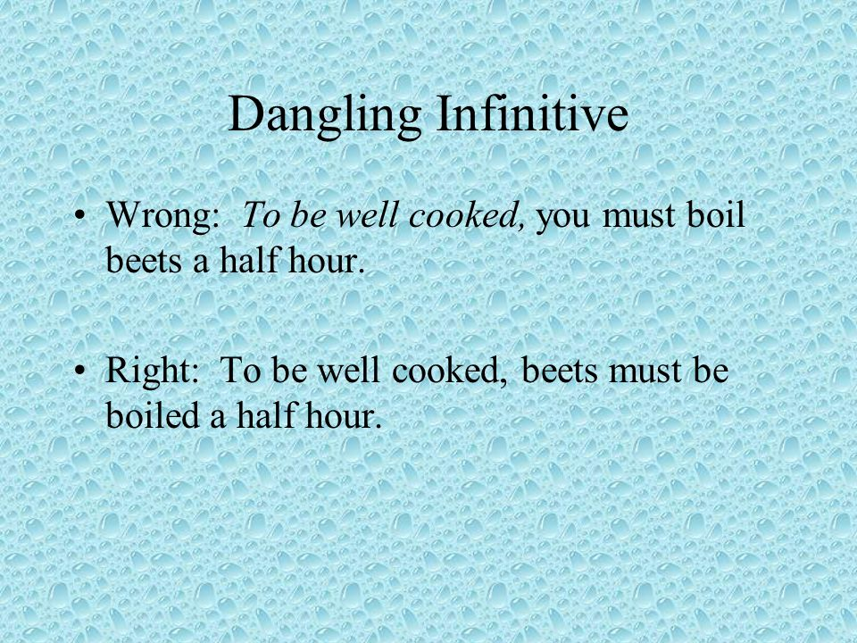 Dangling Infinitive Wrong: To be well cooked, you must boil beets a half hour.
