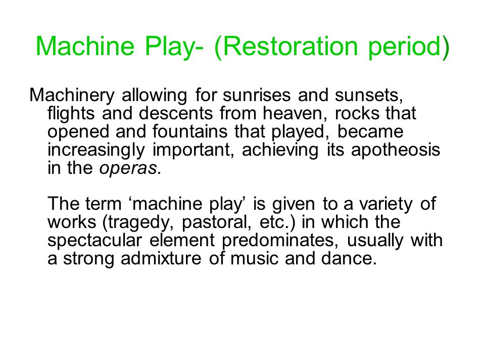 Machine Play- (Restoration period) Machinery allowing for sunrises and sunsets, flights and descents from heaven, rocks that opened and fountains that