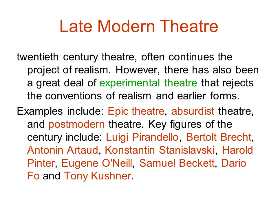 Late Modern Theatre twentieth century theatre, often continues the project of realism. However, there has also been a great deal of experimental theat