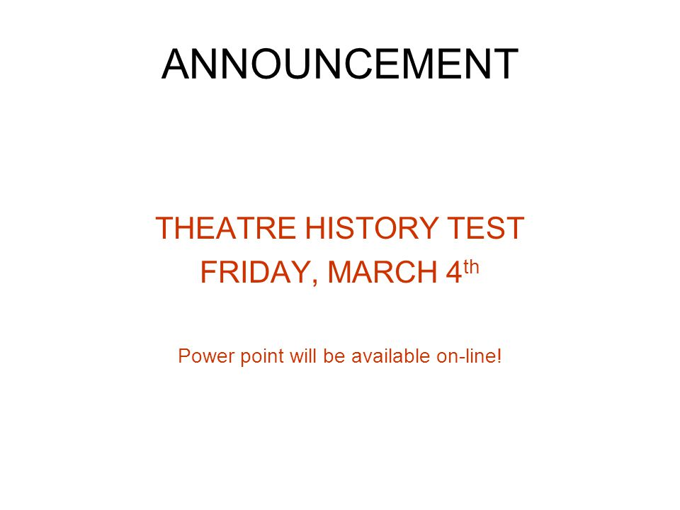 ANNOUNCEMENT THEATRE HISTORY TEST FRIDAY, MARCH 4 th Power point will be available on-line!