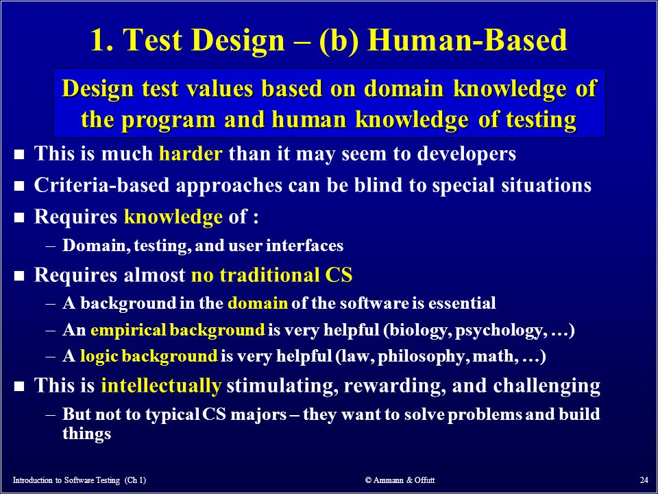 1. Test Design – (b) Human-Based n This is much harder than it may seem to developers n Criteria-based approaches can be blind to special situations n