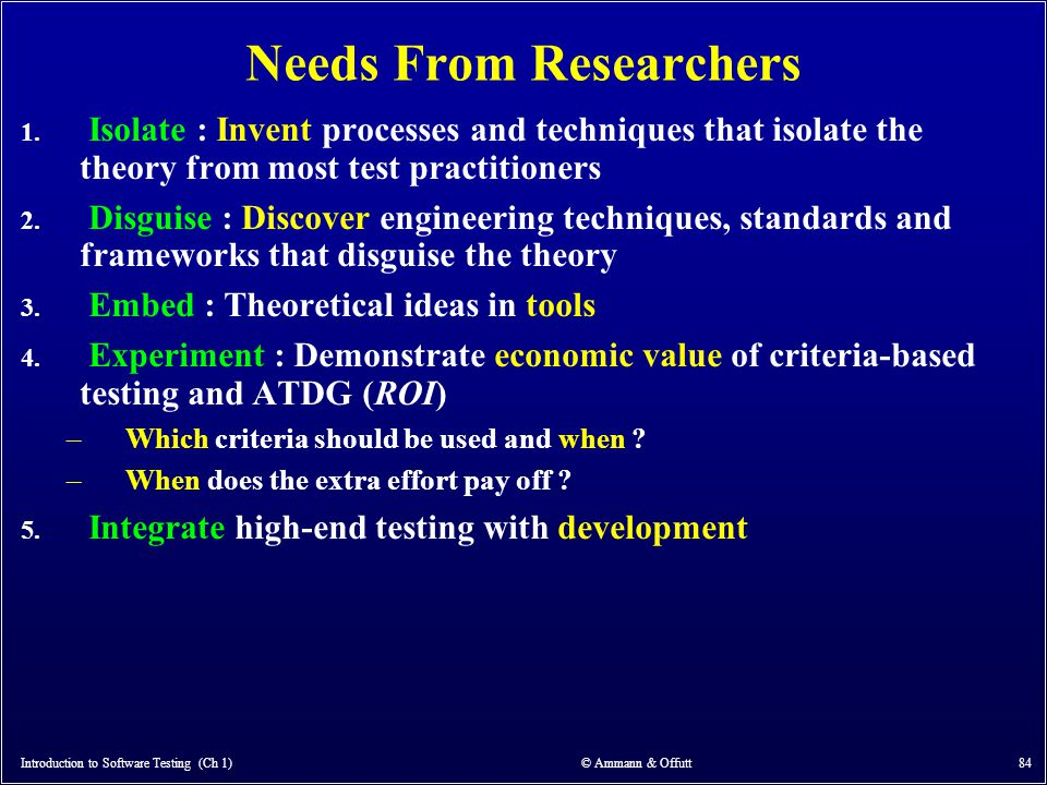 Needs From Researchers 1. Isolate : Invent processes and techniques that isolate the theory from most test practitioners 2. Disguise : Discover engine