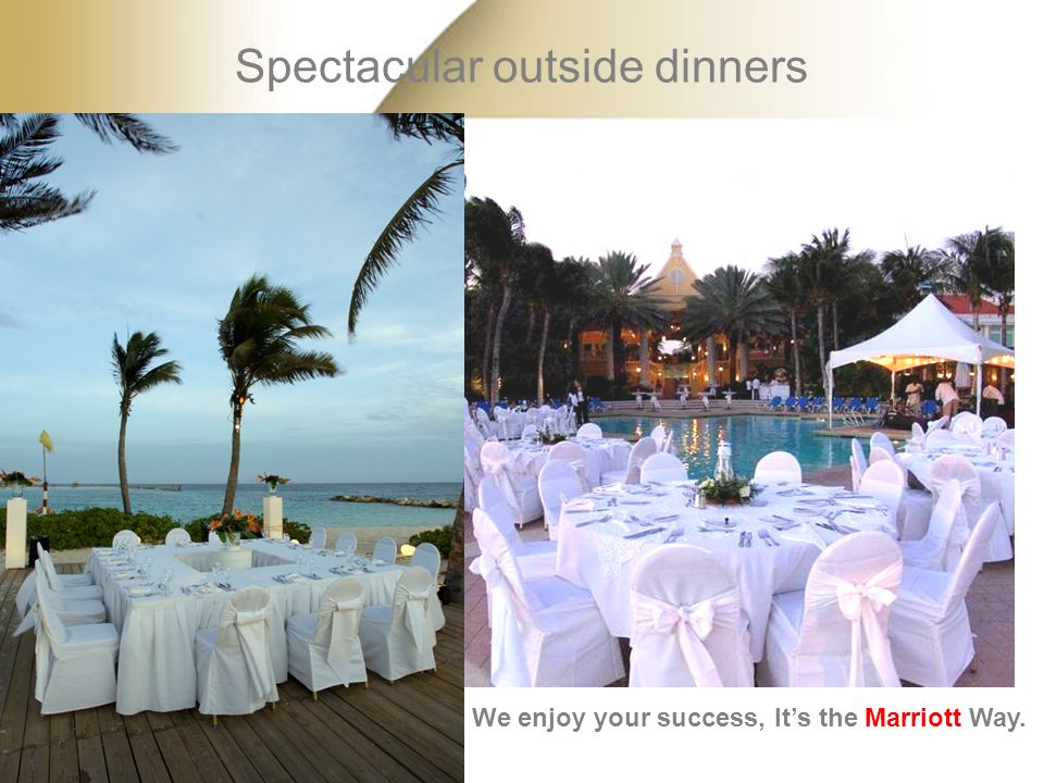 Spectacular outside dinners We enjoy your success, It's the Marriott Way.