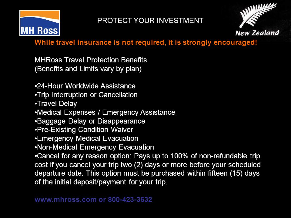 PROTECT YOUR INVESTMENT While travel insurance is not required, it is strongly encouraged.