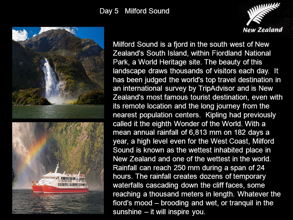Milford Sound is a fjord in the south west of New Zealand s South Island, within Fiordland National Park, a World Heritage site.