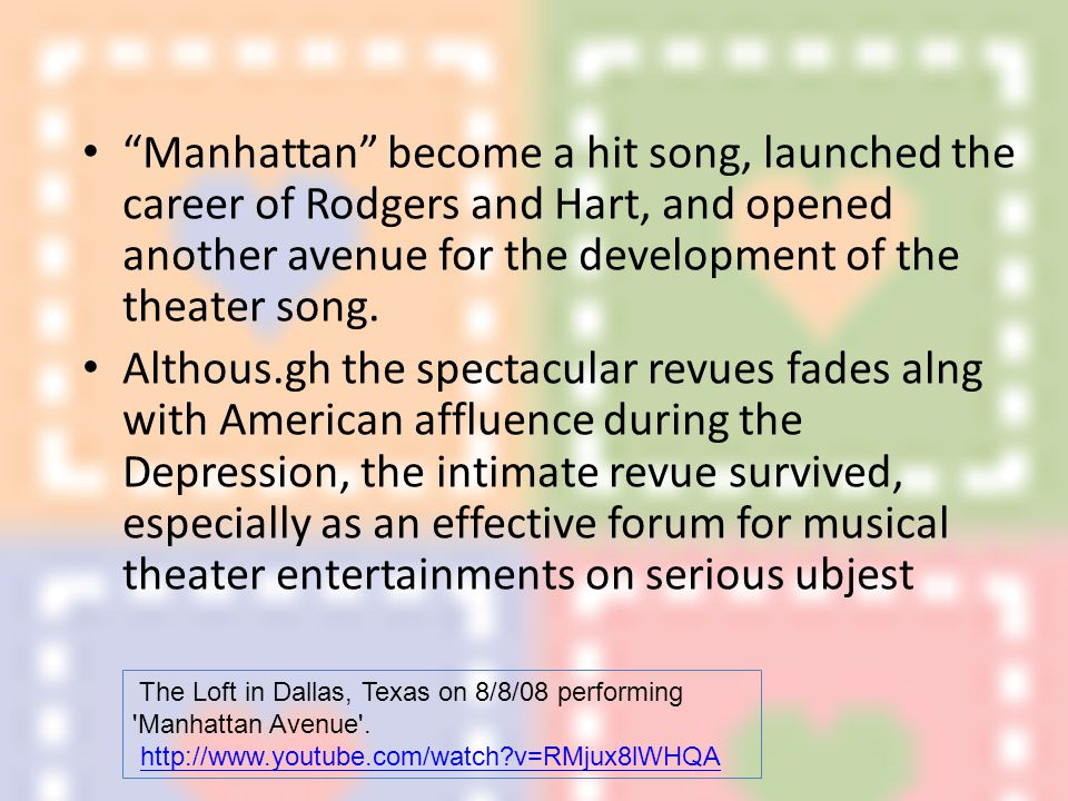 Manhattan become a hit song, launched the career of Rodgers and Hart, and opened another avenue for the development of the theater song.