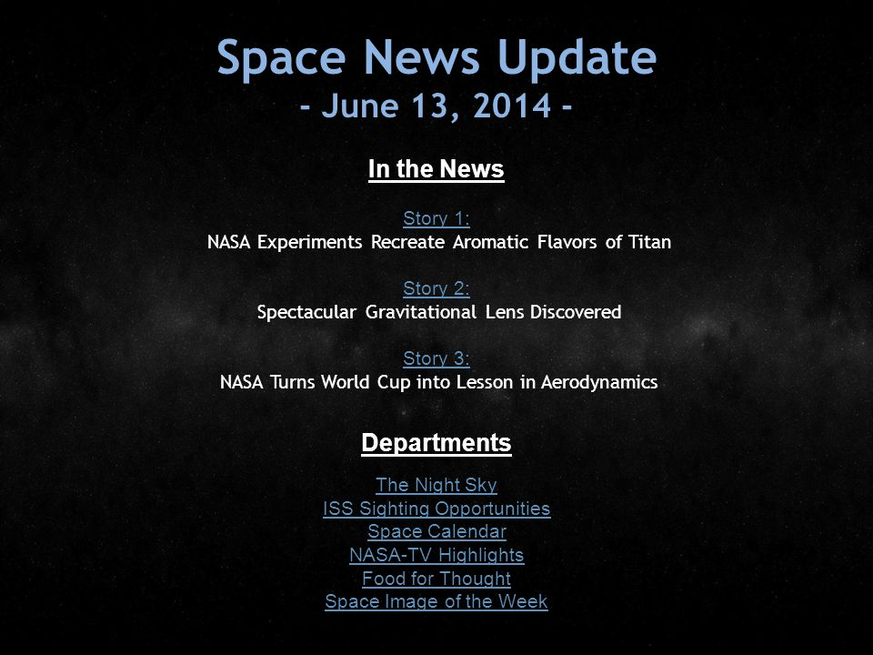 Space News Update - June 13, 2014 - In the News Story 1: Story 1: NASA Experiments Recreate Aromatic Flavors of Titan Story 2: Story 2: Spectacular Gr