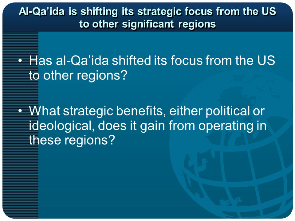 Al-Qa'ida is shifting its strategic focus from the US to other significant regions Has al-Qa'ida shifted its focus from the US to other regions.