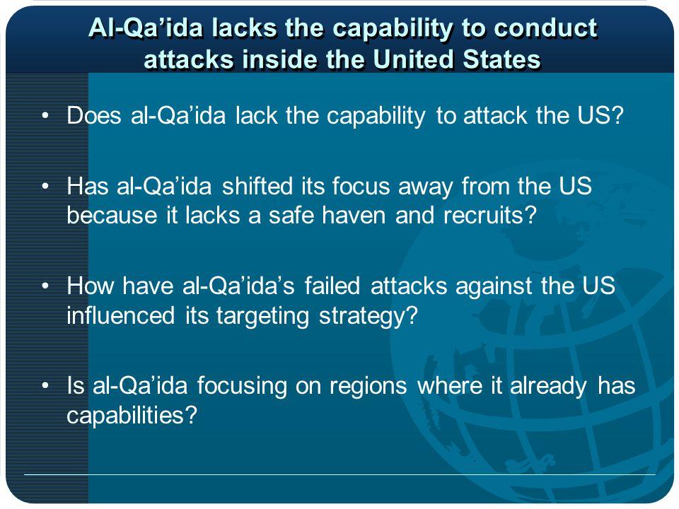 Al-Qa'ida lacks the capability to conduct attacks inside the United States Does al-Qa'ida lack the capability to attack the US.