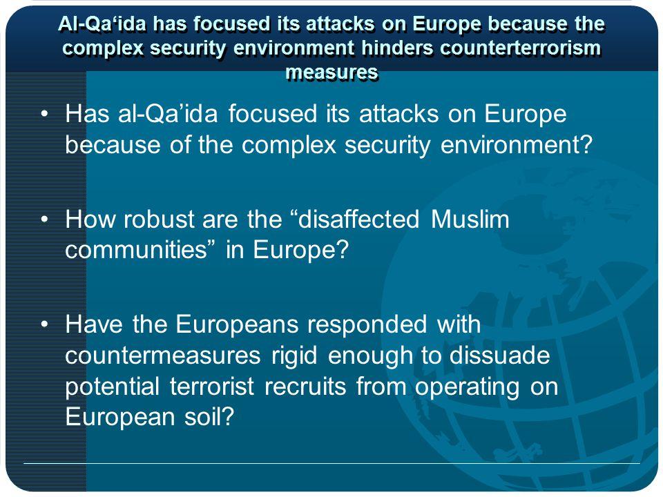 Al-Qa'ida has focused its attacks on Europe because the complex security environment hinders counterterrorism measures Has al-Qa'ida focused its attacks on Europe because of the complex security environment.