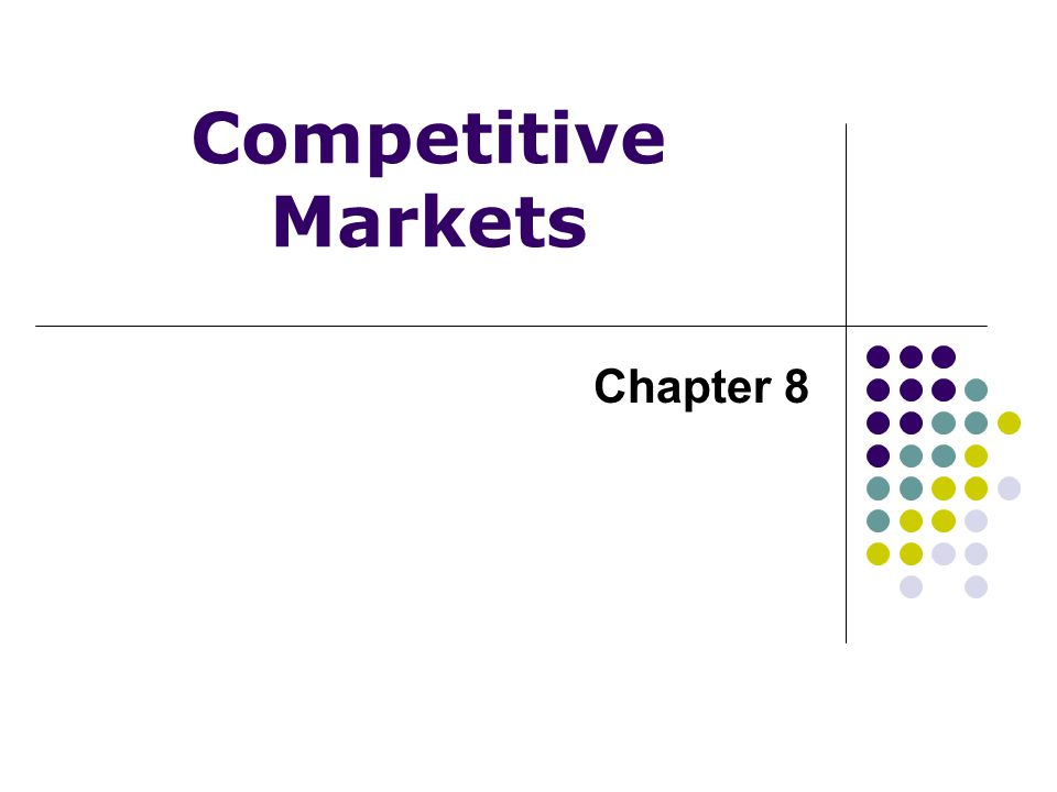 Competitive Markets Chapter 8