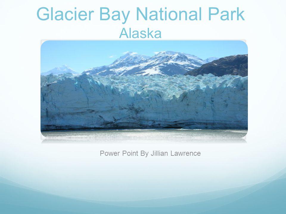Glacier Bay National Park Alaska Power Point By Jillian Lawrence