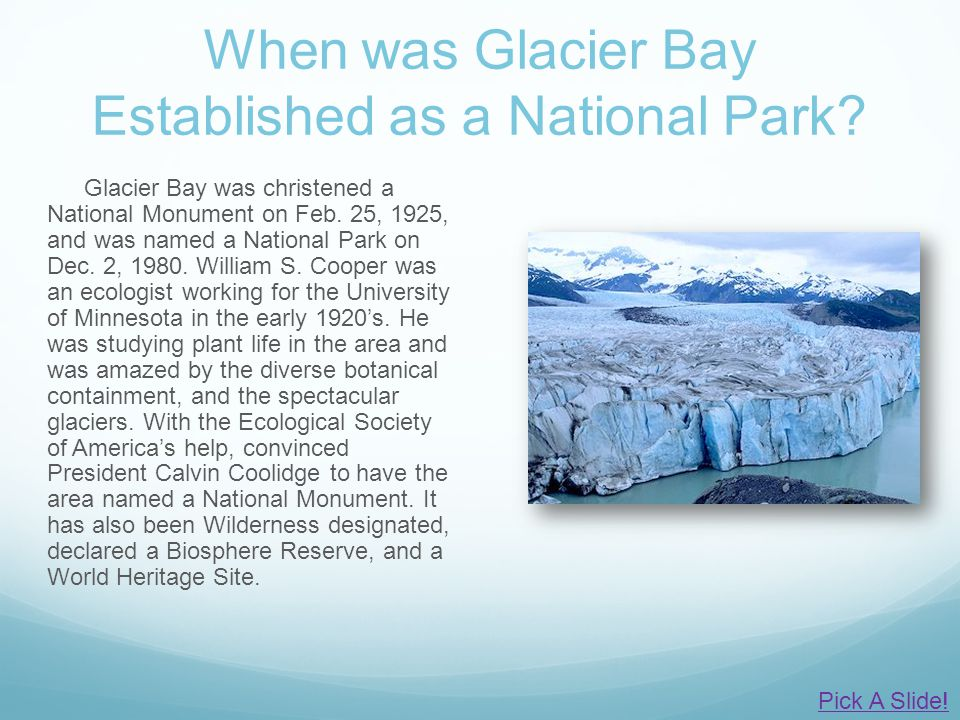 When was Glacier Bay Established as a National Park? Glacier Bay was christened a National Monument on Feb. 25, 1925, and was named a National Park on