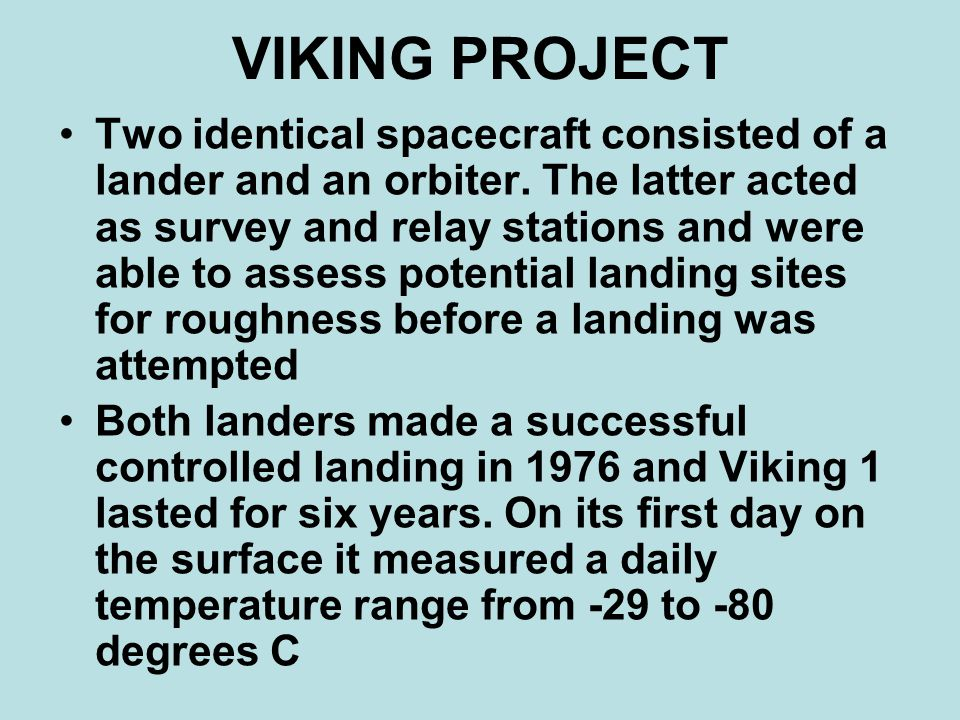 VIKING PROJECT Two identical spacecraft consisted of a lander and an orbiter.