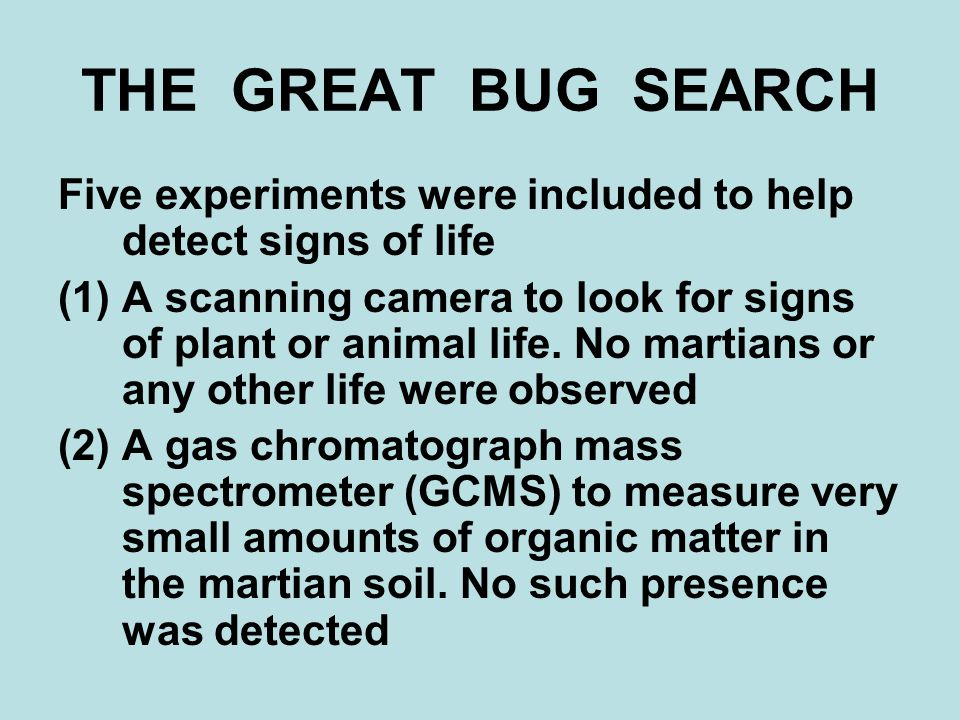THE GREAT BUG SEARCH Five experiments were included to help detect signs of life (1)A scanning camera to look for signs of plant or animal life.