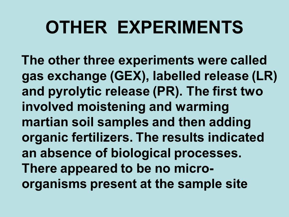 OTHER EXPERIMENTS The other three experiments were called gas exchange (GEX), labelled release (LR) and pyrolytic release (PR).