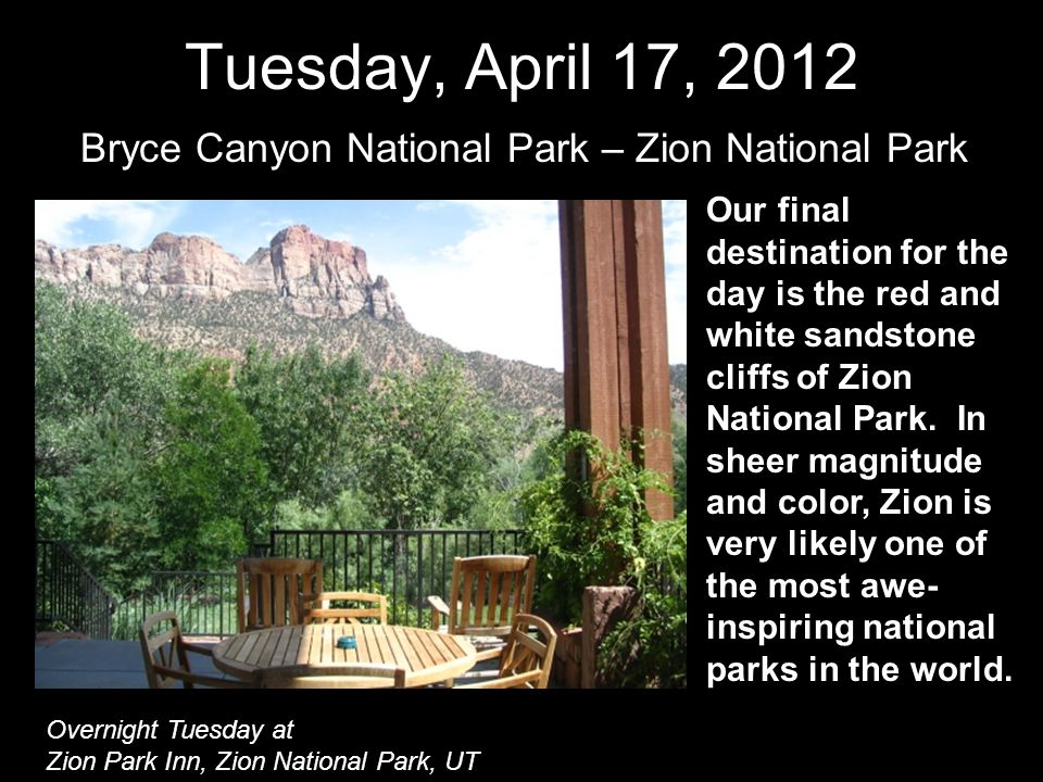 Tuesday, April 17, 2012 Bryce Canyon National Park – Zion National Park Our final destination for the day is the red and white sandstone cliffs of Zio