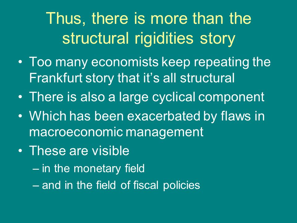 Thus, there is more than the structural rigidities story Too many economists keep repeating the Frankfurt story that it's all structural There is also
