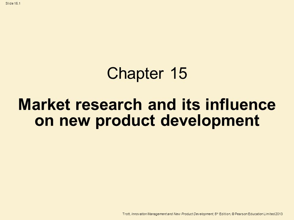 Trott, Innovation Management and New Product Development, 5 th Edition, © Pearson Education Limited 2013 Slide 15.2