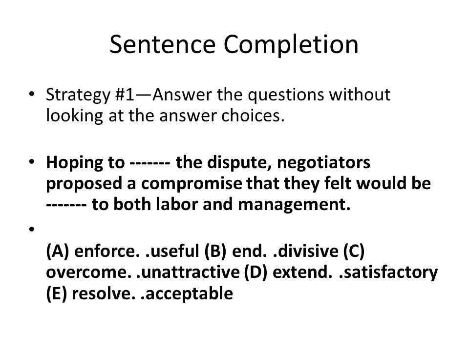 Sentence Completion Strategy #1—Answer the questions without looking at the answer choices.