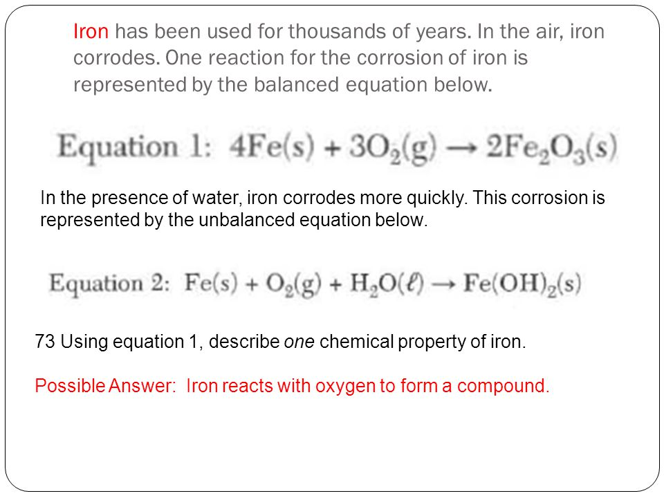 Iron has been used for thousands of years. In the air, iron corrodes. One reaction for the corrosion of iron is represented by the balanced equation b