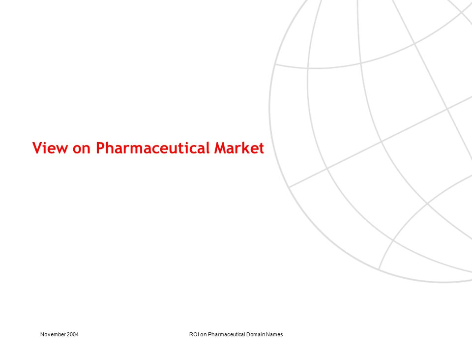 November 2004ROI on Pharmaceutical Domain Names View on Pharmaceutical Market