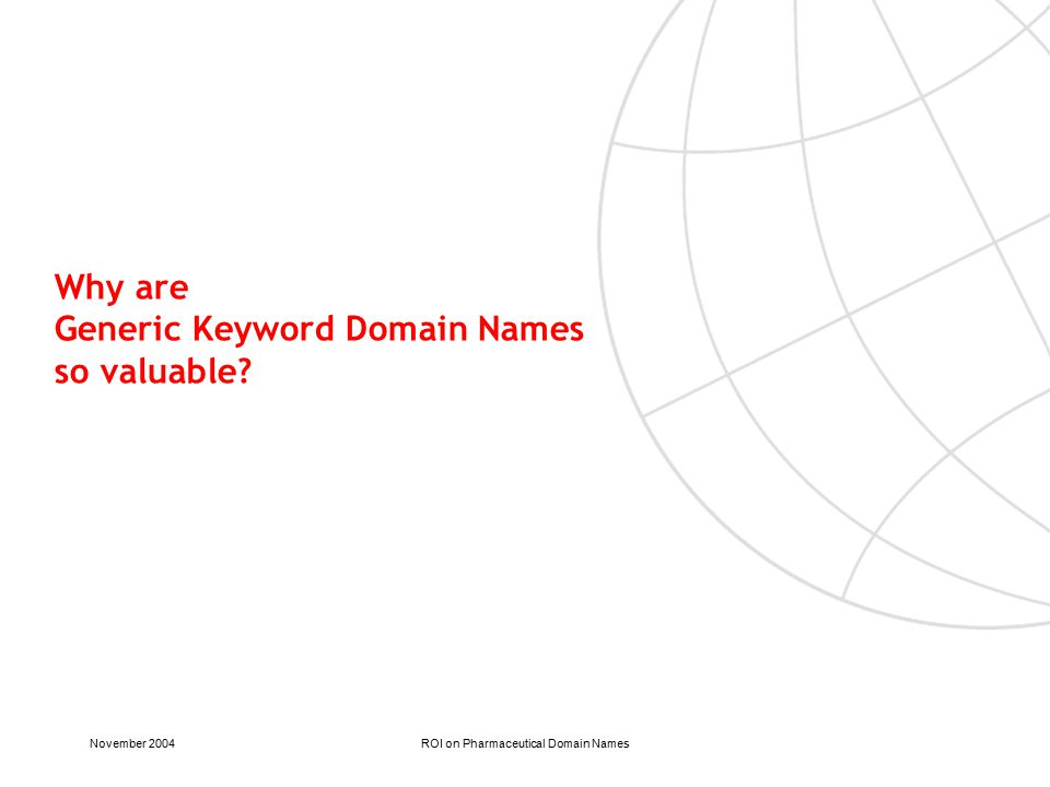 November 2004ROI on Pharmaceutical Domain Names Why are Generic Keyword Domain Names so valuable