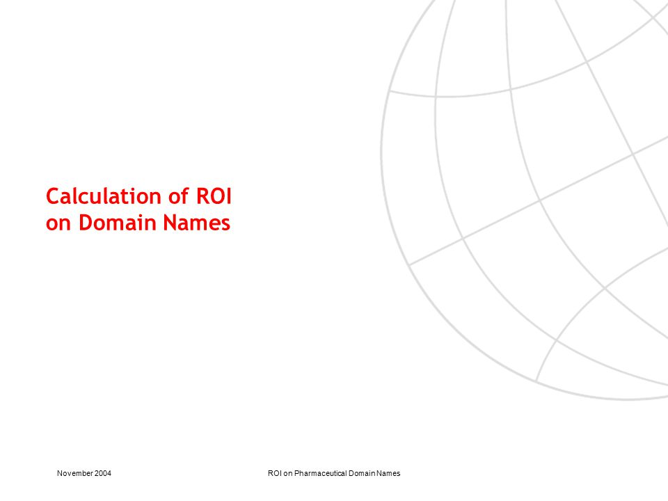 November 2004ROI on Pharmaceutical Domain Names Calculation of ROI on Domain Names