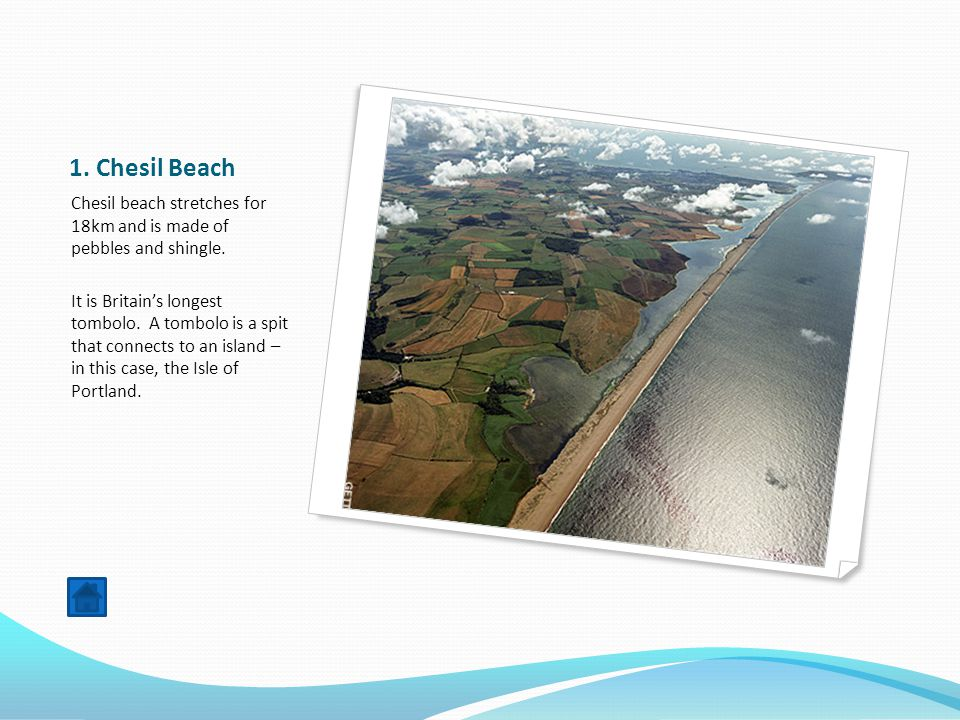1. Chesil Beach Chesil beach stretches for 18km and is made of pebbles and shingle.