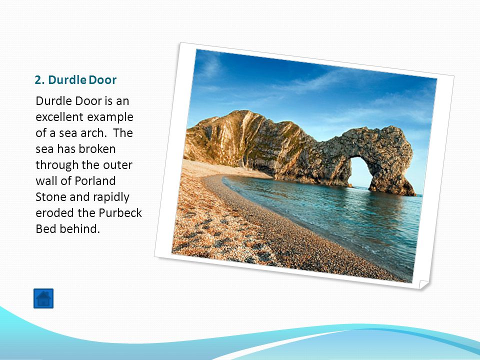 2. Durdle Door Durdle Door is an excellent example of a sea arch.