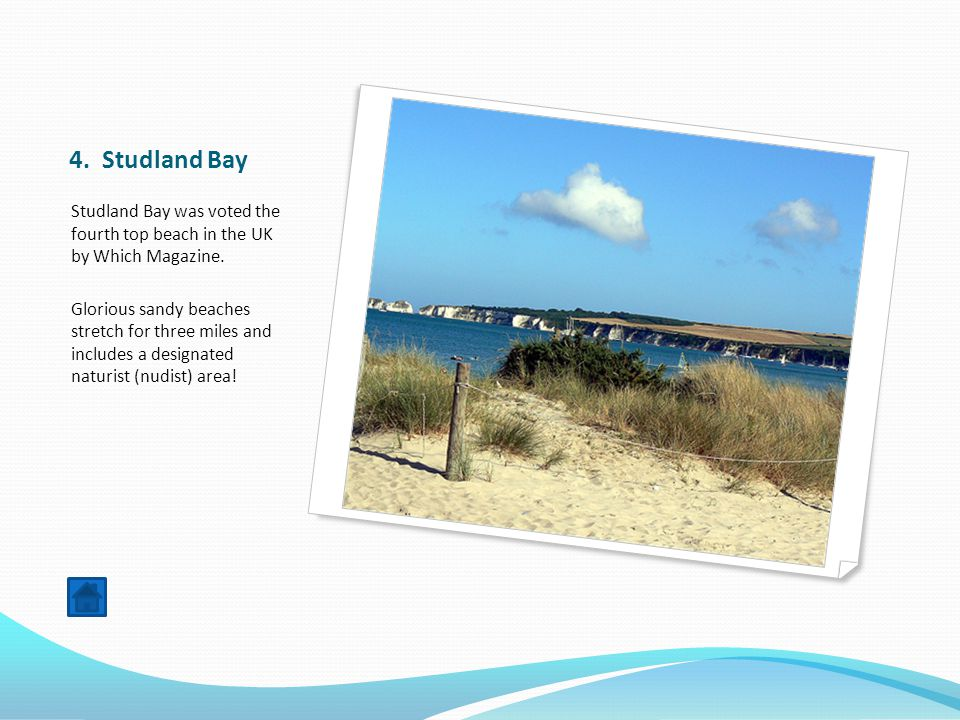 4. Studland Bay Studland Bay was voted the fourth top beach in the UK by Which Magazine.