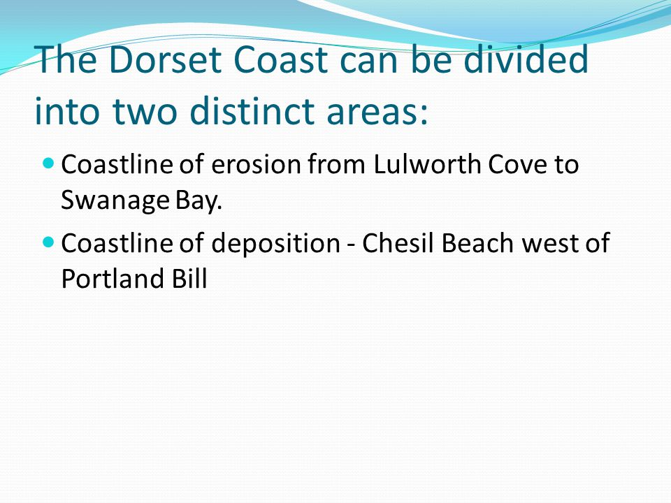 The Dorset Coast can be divided into two distinct areas: Coastline of erosion from Lulworth Cove to Swanage Bay.