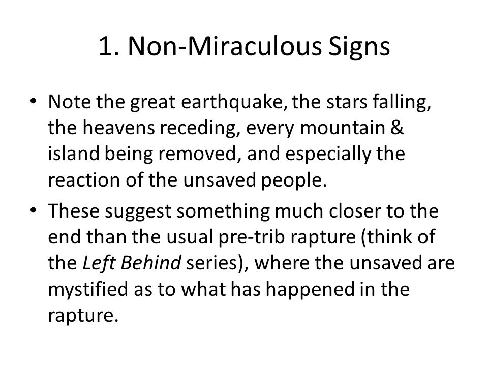 1. Non-Miraculous Signs Note the great earthquake, the stars falling, the heavens receding, every mountain & island being removed, and especially the