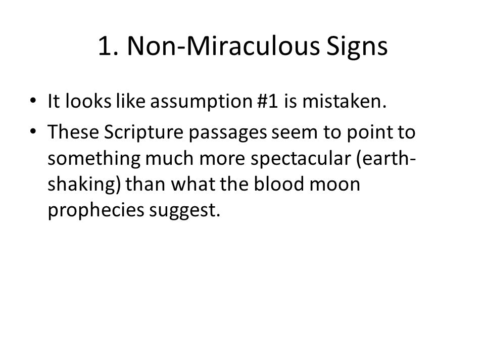 1. Non-Miraculous Signs It looks like assumption #1 is mistaken. These Scripture passages seem to point to something much more spectacular (earth- sha