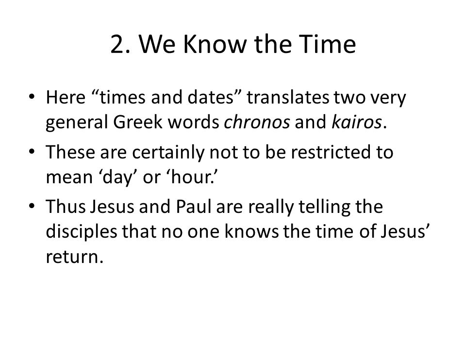 """2. We Know the Time Here """"times and dates"""" translates two very general Greek words chronos and kairos. These are certainly not to be restricted to mea"""