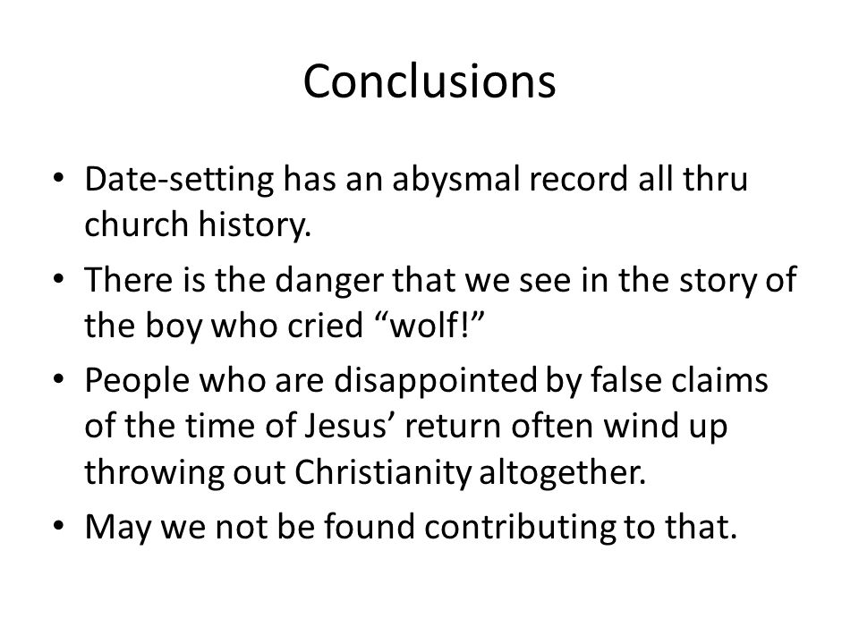"""Conclusions Date-setting has an abysmal record all thru church history. There is the danger that we see in the story of the boy who cried """"wolf!"""" Peop"""