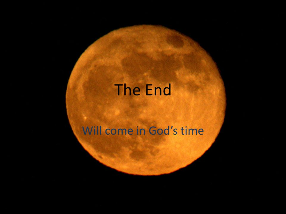 The End Will come in God's time