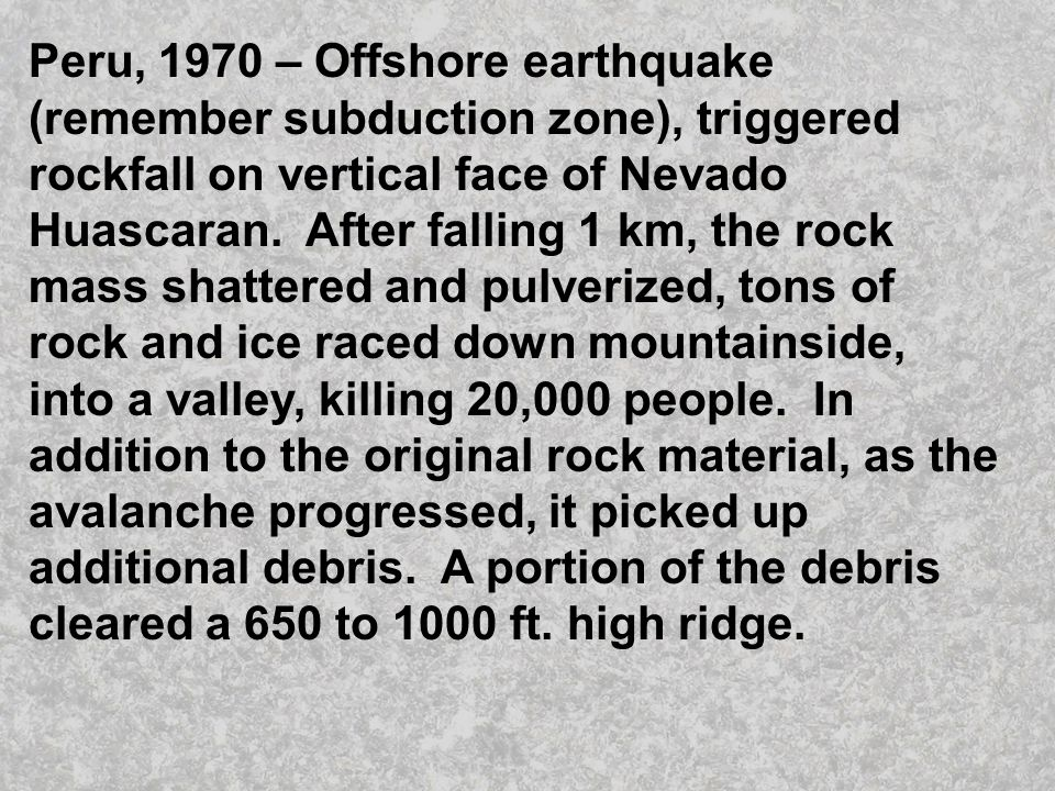 Peru, 1970 – Offshore earthquake (remember subduction zone), triggered rockfall on vertical face of Nevado Huascaran.